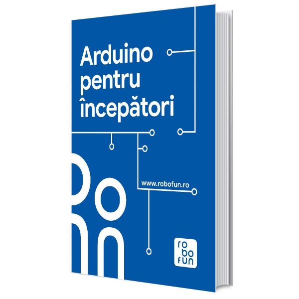 Carte - Arduino pentru Incepatori - limba romana