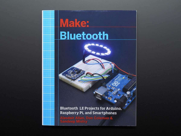 Make: Bluetooth LE Projects for Arduino, RasPi, and Smartphones